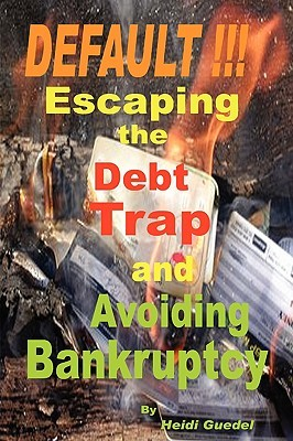 Default !!! Escaping the Debt Trap and Avoiding Bankruptcy by Heidi Guedel