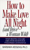 How to Make Love All Night: And Drive a Woman Wild!