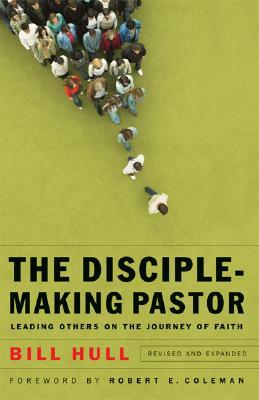 Disciple-Making Pastor, The by Bill Hull
