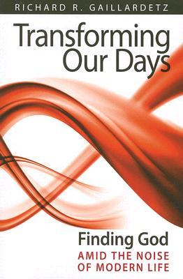 Transforming Our Days: Finding God Amid the Noise of Modern Life