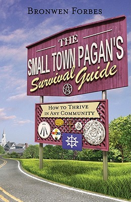 The Small-Town Pagan's Survival Guide by Bronwen Forbes