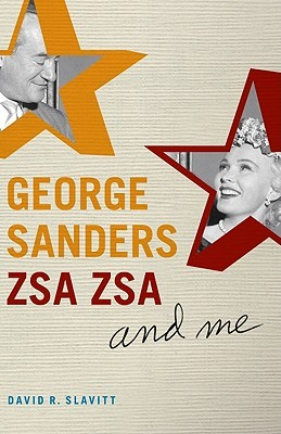 George Sanders, Zsa Zsa, and Me by David R. Slavitt