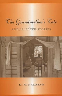 The Grandmother's Tale and Selected Stories by R.K. Narayan