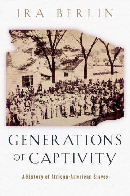 Generations of Captivity by Ira Berlin