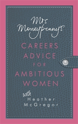 Mrs Moneypenny's Careers Advice for Ambitious Women by Mrs. Moneypenny