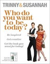 Who Do You Want To Be Today?: Be Inspired To Do Something Different
