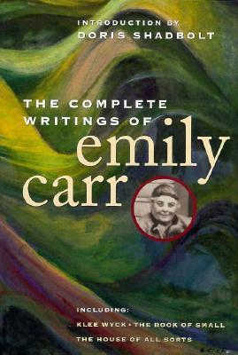 The Complete Writings of Emily Carr by Emily Carr