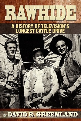 Rawhide a History of Television's Longest Cattle Drive by David R. Greenland