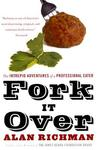 Fork It Over: The Intrepid Adventures of a Professional Eater
