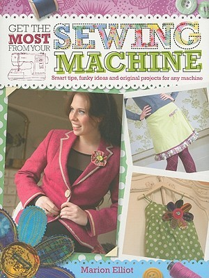 Get the Most from Your Sewing Machine by Marion Elliot