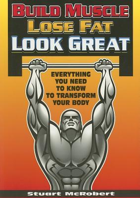 Build Muscle, Lose Fat, Look Great by Stuart McRobert