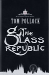 The Glass Republic (The Skyscraper Throne, #2)