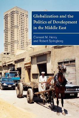 Globalization and the Politics of Development in the Middle East by Clement Henry Moore