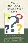 Who's Really Running Your Life?: Free Your Self from Custody and Guard Your Kids