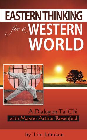 Eastern Thinking for a Western World: A Dialog on Tai Chi with Master Arthur Rosenfeld