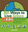 365 Ways to Live Green for Kids: Saving the Environment at Home, School, or at Play-Every Day!