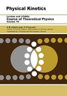 Physical Kinetics (Pergamon International Library of Science, Technology, Engineering, and Social Studies) (Course of Theoretical Physics)