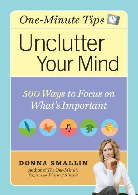 One Minute Tips Unclutter Your Mind by Donna Smallin