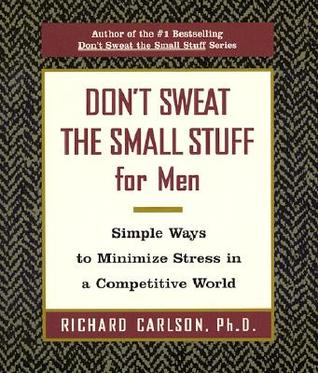 Don't Sweat the Small Stuff for Men: Simple Ways to Minimize Stress in a Competitive World (Don't Sweat the Small Stuff)