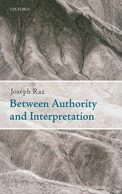 Between Authority and Interpretation by Joseph Raz