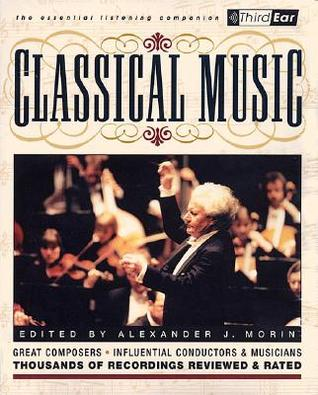 Classical Music: Third Ear - The Essential Listening Companion