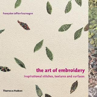 The Art of Embroidery: Inspirational Stitches, Textures and Surfaces