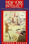 New York Intellect: A History of Intellectual Life in New York City from 1750 to the Beginnings of Our Own Time