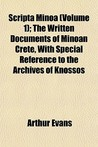 Scripta Minoa (Volume 1); The Written Documents of Minoan Crete, with Special Reference to the Archives of Knossos