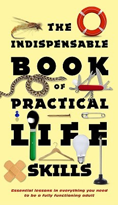 The Indispensable Book of Practical Life Skills by Nic Compton