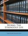 Works: The Strenuous Life