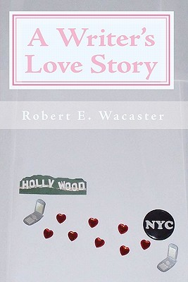 A Writer's Love Story by Robert E. Wacaster