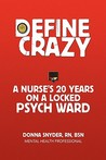 Define Crazy: A Nurse's 20 Years on a Locked Psych Ward