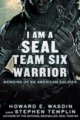 I Am a SEAL Team Six Warrior: Memoirs of an American Soldier