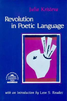 Revolution in Poetic Language by Julia Kristeva