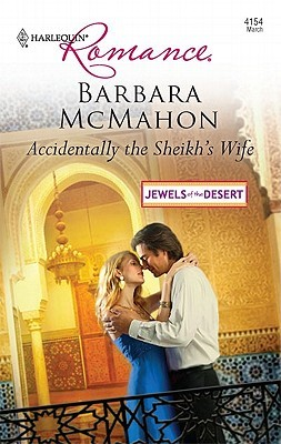 Accidentally the Sheikh's Wife by Barbara McMahon