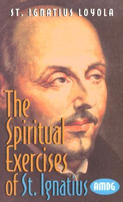 The Spiritual Exercise Of St. Ignatius Loyola by Tan Books