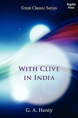 With Clive In India by G.A. Henty