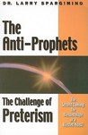 The Anti-Prophets: End-Time Prophecy and the Challenge of Preterism
