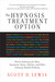 The Hypnosis Treatment Option by Scott D. Lewis