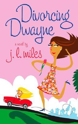 Divorcing Dwayne by Jackie Lee Miles