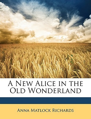A New Alice in the Old Wonderland by Anna Matlock Richards, Jr.