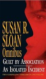 Susan Sloan Omnibus: Guilt by Association, An Isolated Incident