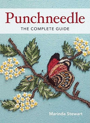 Punchneedle the Complete Guide Punchneedle the Complete Guide by Marinda Stewart