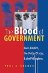 The Blood of Government: Race, Empire, the United States, & the Philippines