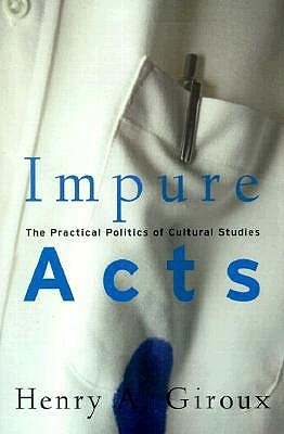 Impure Acts: The Practical Politics of Cultural Studies