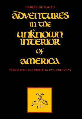 Adventures in the Unknown Interior of America by Álvar Núñez Cabeza de Vaca