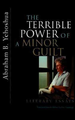 The Terrible Power of a Minor Guilt: Literary Essays