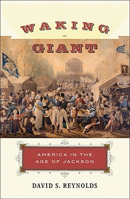 Waking Giant: America in the Age of Jackson