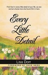 Every Little Detail: Find God in Every Little Detail of Your Life, as One Woman Shares How She Found Him in Hers