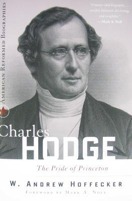 Charles Hodge by Andrew W. Hoffecker